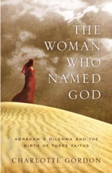 The Woman Who Named God: Abraham's Dilemma and the Birth of Three Faiths - eBook