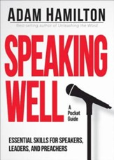 Speaking Well: Essential Skills for Speakers, Leaders, and Preachers - eBook