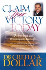 Claim Your Victory Today: 10 Steps That Will Revolutionize Your Life - eBook