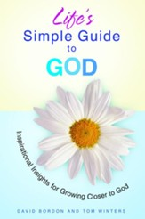 Life's Simple Guide to God: Inspirational Insights for Growing Closer to God - eBook