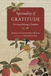 Spirituality of Gratitude: The Unexpected Blessings of Thankfulness - eBook