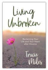 Living Unbroken:Reclaiming Your Life and Your Heart After Divorce