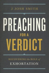 Preaching for a Verdict: Recovering the Role of  Exhortation