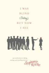 I Was Blind (Dating), But Now I See: My Misadventures in Dating, Waiting, and Stumbling into Love - eBook