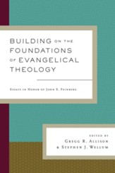 Building on the Foundations of Evangelical Theology: Essays in Honor of John S. Feinberg - eBook