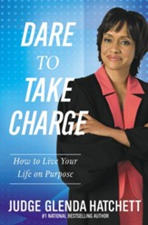 Dare to Take Charge: How to Live Your Life on Purpose - eBook