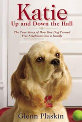 Katie Up and Down the Hall: The True Story of How One Dog Turned Five Neighbors into a Family - eBook