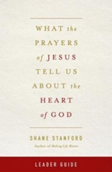 What the Prayers of Jesus Tell Us About the Heart of God Leader's Guide - eBook