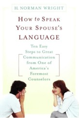How to Speak Your Spouse's Language: Ten Easy Steps to Great Communication from One of America's Foremost Counselors - eBook