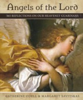 Angels of the Lord: 365 Reflections on Our Heavenly Guardians