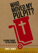 Who Moved My Pulpit?: Leading Change in the Church, Softcover