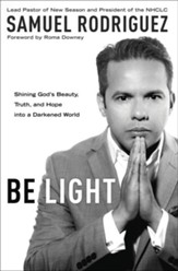 Be Light: Shining God's Beauty, Truth, and Hope into a Darkened World - eBook