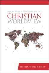 The Beauty and Glory of the Christian Worldview