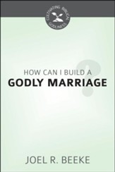 How Can I Build a Godly Marriage?