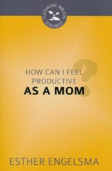 How Can I Feel Productive as a Mom?
