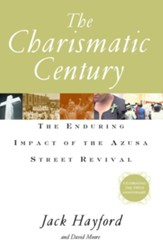 The Charismatic Century: The Enduring Impact of the Azusa Street Revival - eBook