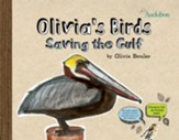Olivia's Birds : Saving the Birds from the Gulf Oil Spill