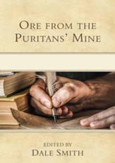 Ore from the Puritan's Mine: The Essential Collection of Puritan Quotations