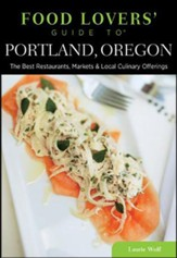 Food Lovers' Guide to Portland, Oregon: The Best Restaurants, Markets & Local Culinary Offerings