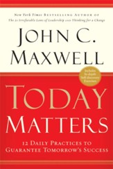 Today Matters: 12 Daily Practices to Guarantee Tomorrow's Success - eBook