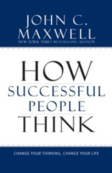 How Successful People Think: Change Your Thinking, Change Your Life - eBook