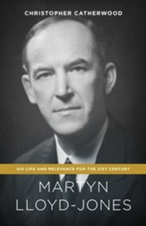 Martyn Lloyd-Jones: His Life and Relevance for the 21st Century - eBook