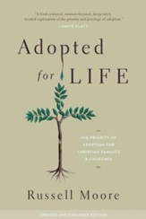 Adopted for Life (Updated and Expanded Edition): The Priority of Adoption for Christian Families and Churches - eBook