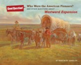 Who Were the American Pioneers?: And Other Questions about Westward Expansion