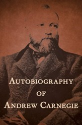 Autobiography of Andrew Carnegie - eBook