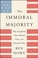 Immoral Majority, The: Why Evangelicals Chose Political Power Over Christian Values
