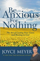 Be Anxious for Nothing: The Art of Casting Your Cares and Resting in God - eBook