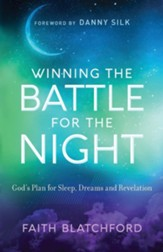 Winning the Battle for the Night: God's Plan for Sleep, Dreams, and Revelation