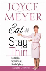 Eat and Stay Thin: Simple, Spiritual, Satisfying Weight Control - eBook