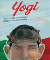 Yogi: The Life, Loves, and Language of Baseball Legend Yogi Berra