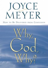 Why, God, Why?: How to Be Delivered from Confusion - eBook