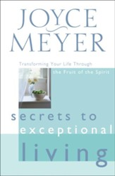 Secrets to Exceptional Living: Transforming Your Life Through the Fruit of the Spirit - eBook