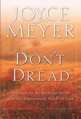 Don't Dread: Overcoming the Spirit of Dread with the Supernatural Power of God - eBook