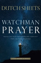 Watchman Prayer: Protecting Your Family, Home and Community from the Enemy's Schemes, Repackaged Edition