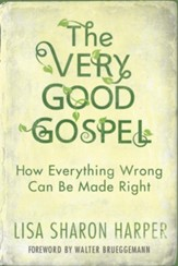 The Very Good Gospel: How Everything Wrong Can Be Made Right - eBook