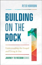 Building on the Rock: Understanding the Gospel and Living It Out #1