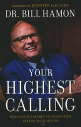 Your Highest Calling: Discover the Secret Processes That Fulfill Your Destiny