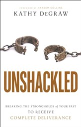 Unshackled: Breaking the Strongholds of Your Past to Receive Complete Deliverance