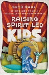 Raising Spirit-Led Kids: Guiding Kids to Walk Naturally in the Supernatural