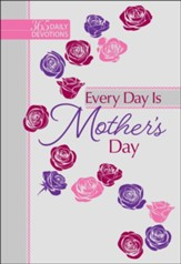 Every Day is Mother's Day: One-Year Devotional - eBook
