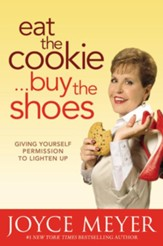 Eat the Cookie...Buy the Shoes: Giving Yourself Permission to Lighten Up - eBook