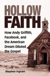 Hollow Faith: How Andy Griffith, Facebook, and the American Dream Neutered the Gospel - eBook
