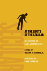 At the Limits of the Secular: Reflections on Faith and Public Life - eBook
