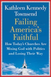 Failing America's Faithful: How Today's Churches Are Mixing God with Politics and Losing Their Way - eBook