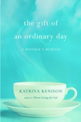 The Gift of an Ordinary Day: A Mother's Memoir - eBook