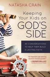 Keeping Your Kids on God's Side: 40 Conversations to Help Them Build a Lasting Faith - eBook